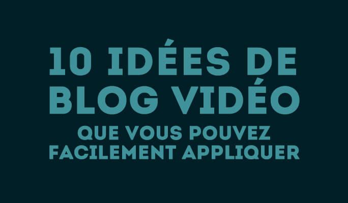 10 idées de blog vidéo que vous pouvez facilement appliquer