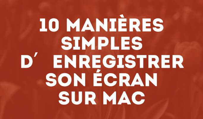 10 manières simples d'enregistrer son écran sur Mac