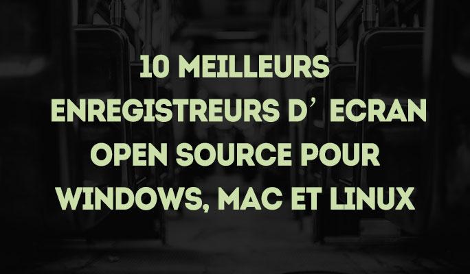 10 Meilleurs Enregistreurs d'Ecran Gratuits pour Windows, Mac et Linux