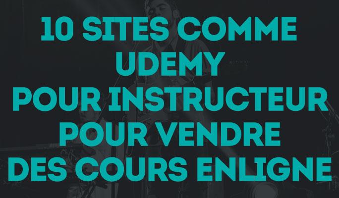 10 Sites comme Udemy pour Instructeur pour vendre des Cours Enligne