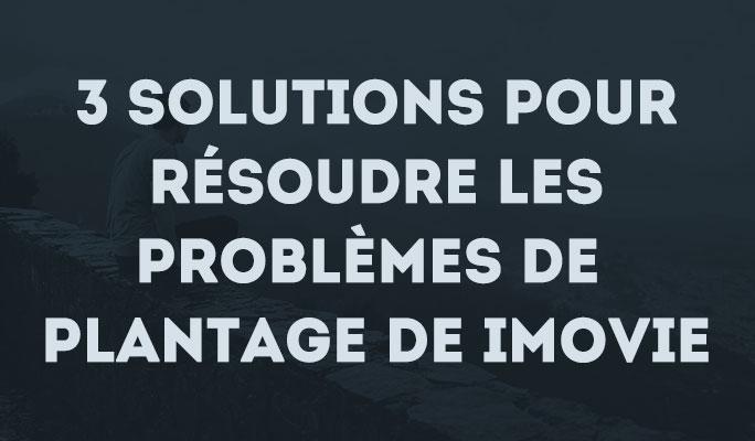 3 solutions pour résoudre les problèmes de plantage de iMovie
