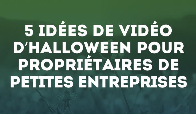 5 idées de vidéo d'Halloween pour propriétaires  de petites entreprises