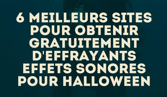 6 meilleurs sites d'effrayants effets sonores pour Halloween