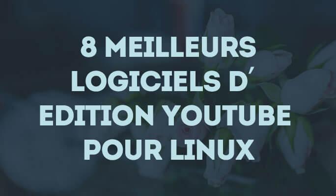 8 Meilleurs Logiciels d'Edition YouTube pour Linux