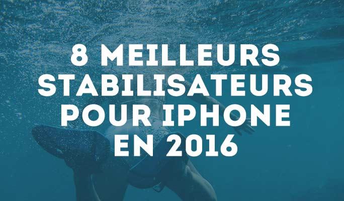 Les meilleurs stabilisateurs pour iPhone en 2018