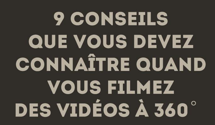 9 conseils que vous devez connaître quand vous filmez des vidéos à 360°