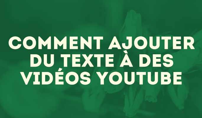 Comment ajouter du texte à des vidéos Youtube