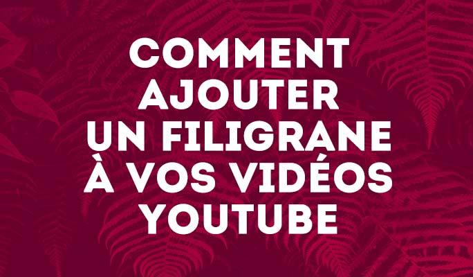 Comment ajouter un filigrane à vos vidéos YouTube