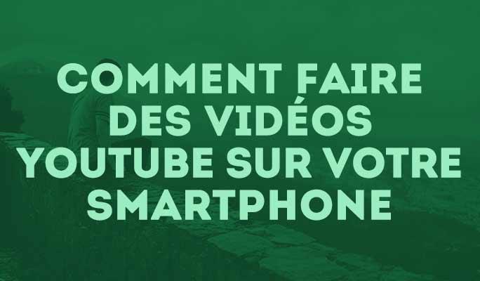 Nos conseils pour faire des vidéos Youtube sur votre Smartphone