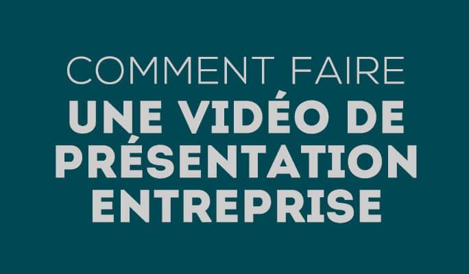 Comment faire une vidéo de présentation entreprise