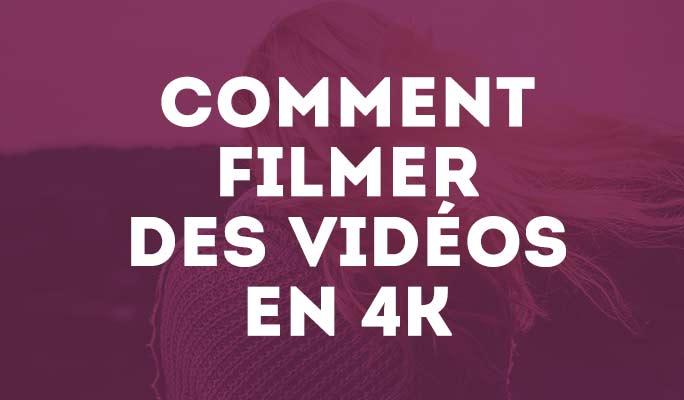 Comment filmer des vidéos en 4K