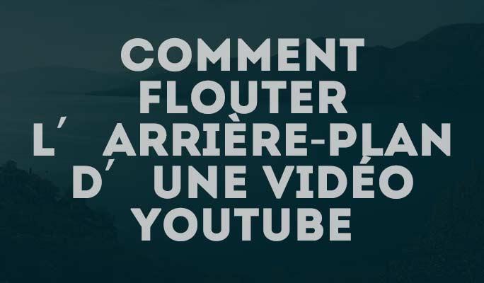 Comment flouter l'arrière-plan d'une vidéo Youtube