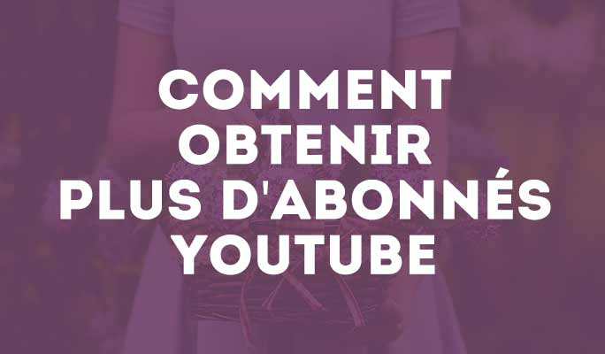 Comment obtenir plus d'abonnés Youtube