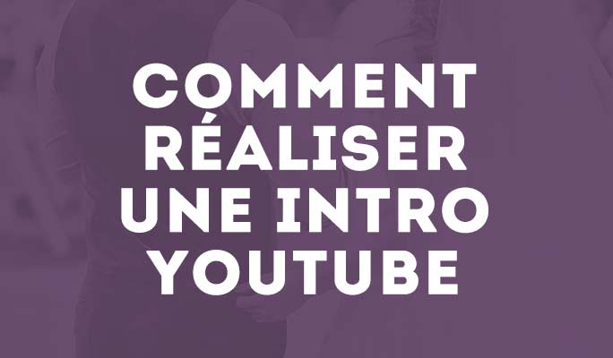 Comment faire une intro YouTube