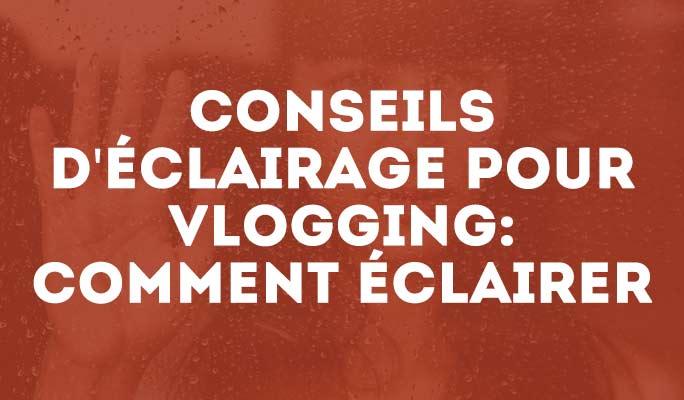 Conseils d'éclairage pour Vlogging: comment éclairer