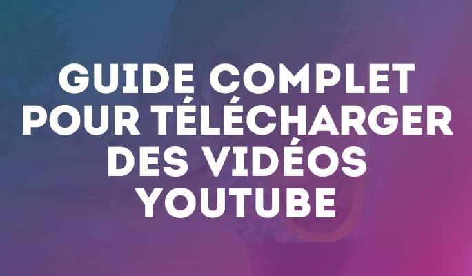 Guide complet pour télécharger des vidéos YouTube