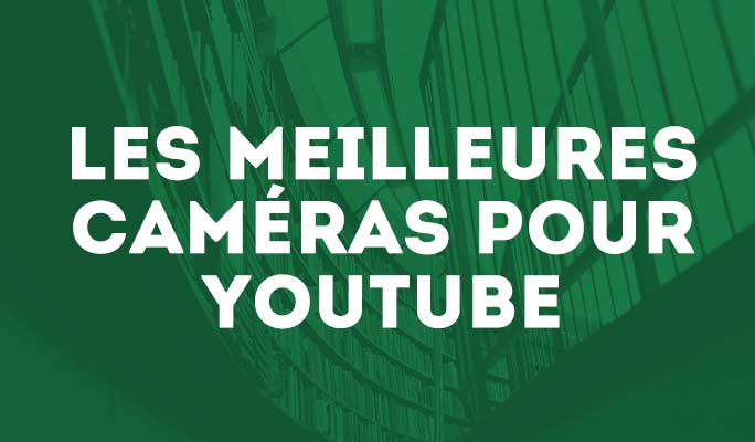 Caméras et APN pour Youtubeurs - La sélection 2018