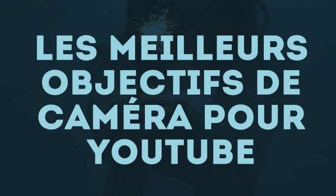 Les meilleurs objectifs de caméra pour YouTubeurs