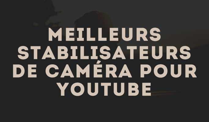 Meilleurs stabilisateurs de caméra pour YouTube