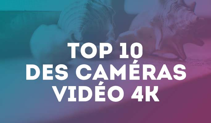 Top 10 des caméras vidéo 4K