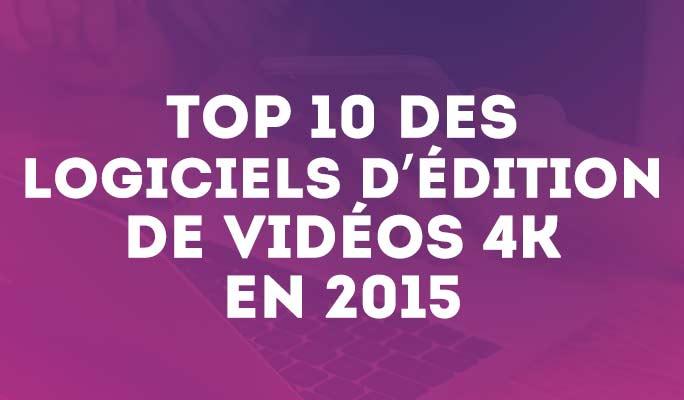 Top 10 des logiciels d'édition de vidéos 4K en 2018