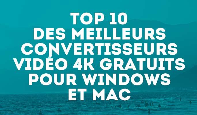 Top 10 des meilleurs convertisseurs vidéo 4K gratuits pour Windows et Mac