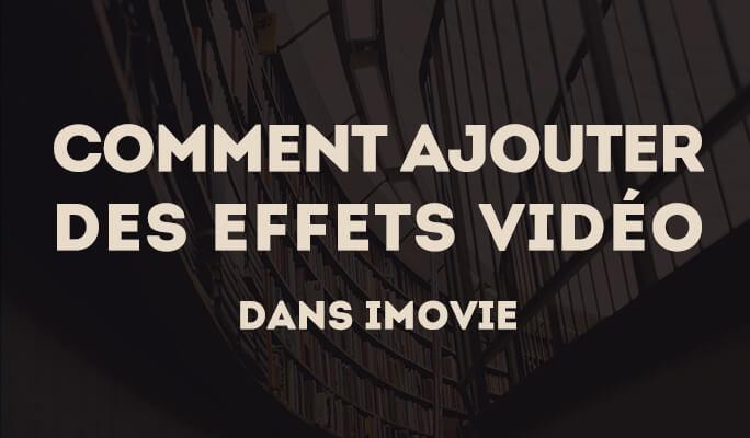 Comment ajouter des effets vidéo dans iMovie (iMovie '11)