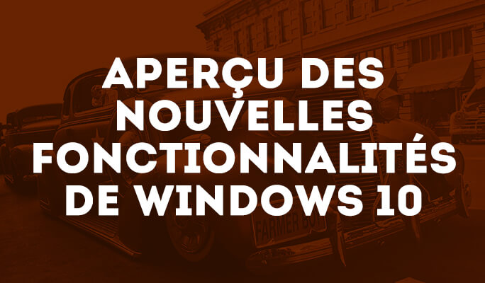 Aperçu des Nouvelles Fonctionnalités de Windows 10