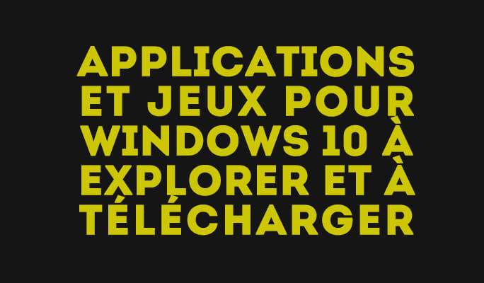 Applications et Jeux pour Windows 10
