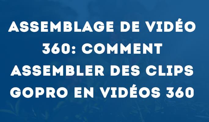 Assemblage de Vidéo 360: Comment assembler des Clips GoPro en Vidéos 360