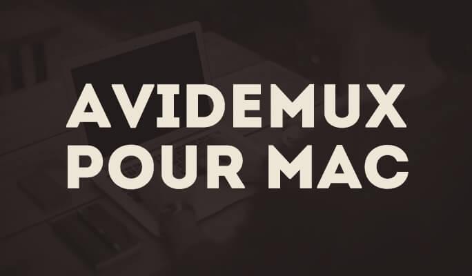 Téléchargez Avidemux pour MAC
