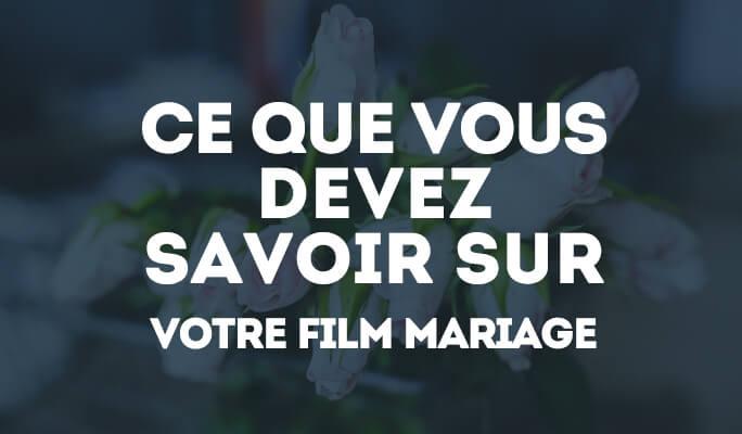 Ce que vous devez savoir sur votre film mariage