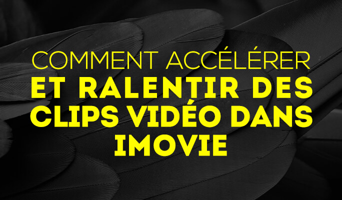 Comment accélérer et ralentir des clips vidéo  dans iMovie