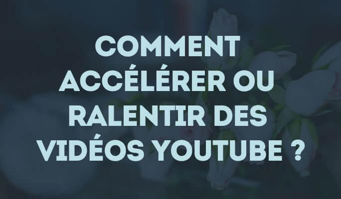 Comment accélérer ou ralentir des vidéos Youtube ?