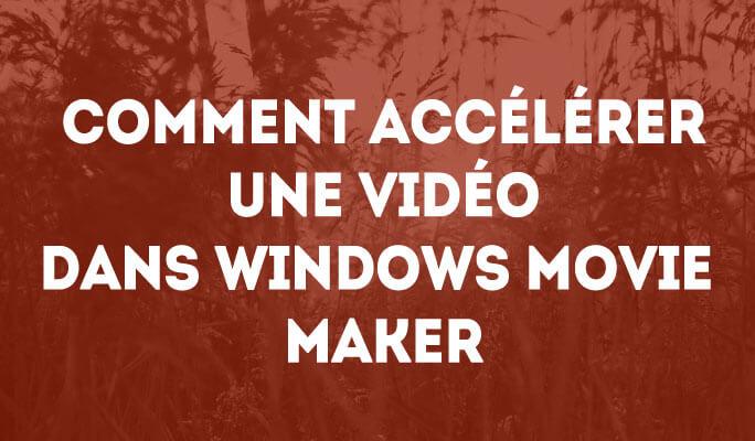Comment Accélérer une Vidéo dans Windows Movie Maker