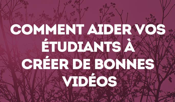 Création de vidéo en classe: Comment aider vos étudiants à réer de bonnes vidéos
