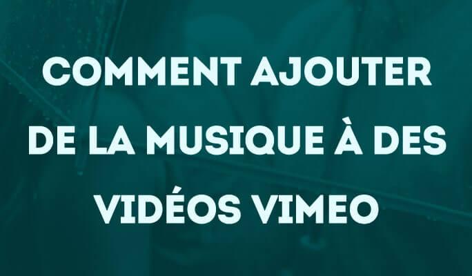 Comment Ajouter de la Musique à des Vidéos Vimeo