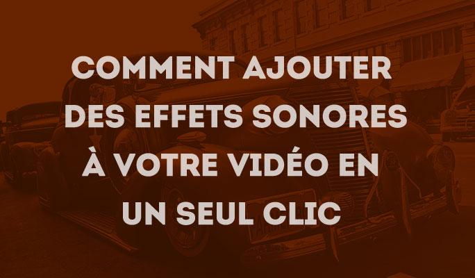 Comment ajouter des effets sonores à votre vidéo en un seul clic
