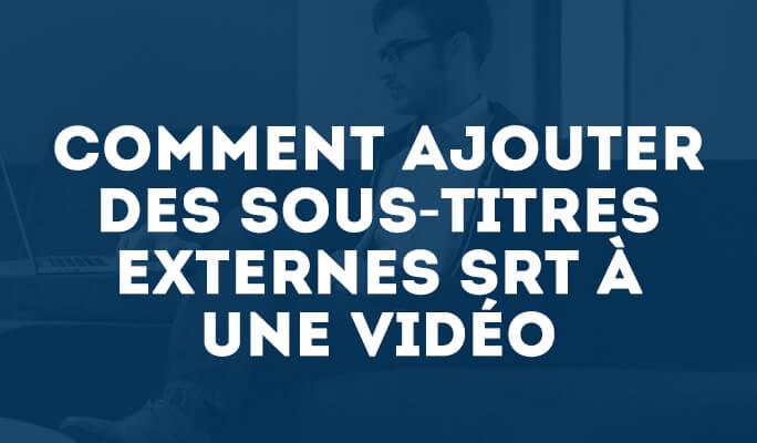 Comment Ajouter des Sous-titres Externes SRT à une Vidéo