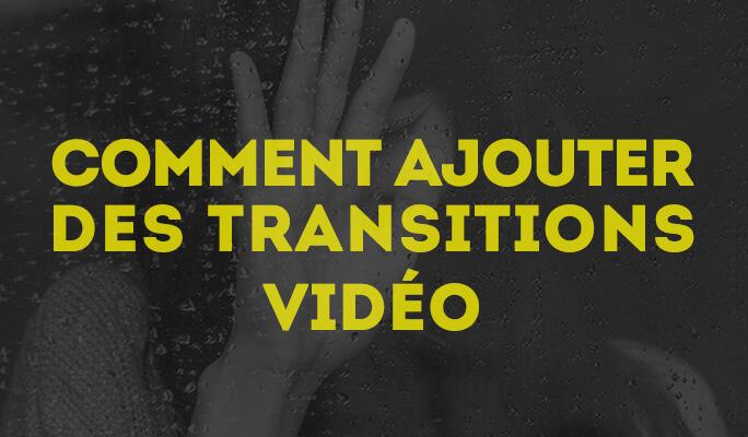 Comment ajouter des transitions vidéo