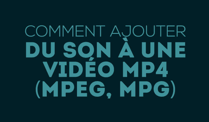 Comment Ajouter du Son à une Vidéo MP4 (MPEG, MPG)