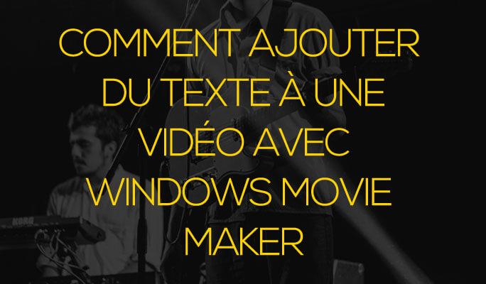 Comment Ajouter du Texte à une Vidéo avec Windows Movie Maker
