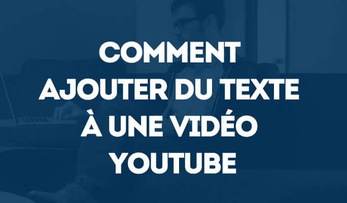 Comment ajouter du texte à une vidéo YouTube