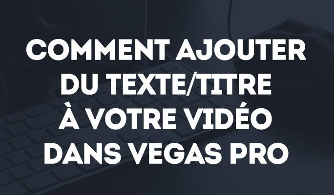 Comment Ajouter du Texte/Titre à Votre Vidéo dans Vegas Pro