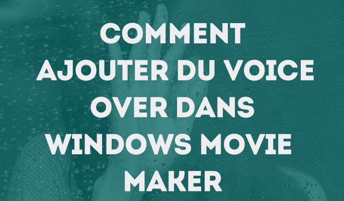 Comment Ajouter du Voice Over dans Windows Movie Maker