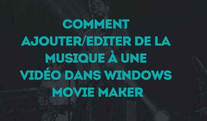 Comment Ajouter/Editer de la Musique à une Vidéo dans Windows Movie Maker