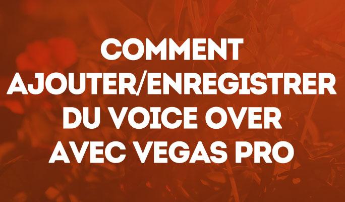 Comment Ajouter/Enregistrer du Voice Over avec Vegas Pro
