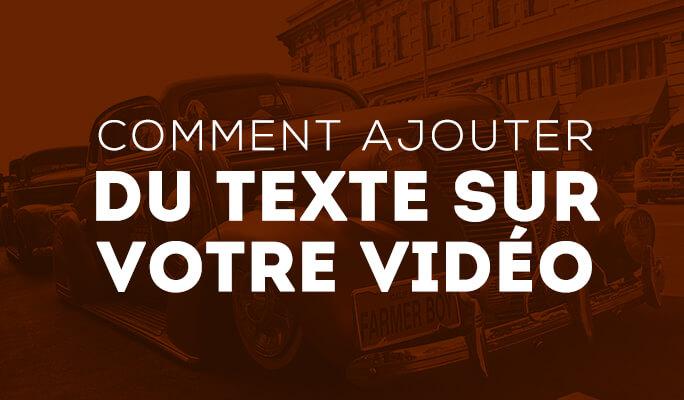 Comment ajouter du texte sur votre vidéo