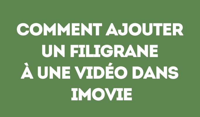 Comment ajouter un filigrane à une vidéo dans iMovie