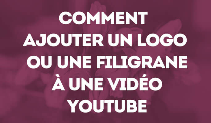 Ajouter un logo ou un filigrane à une vidéo YouTube
